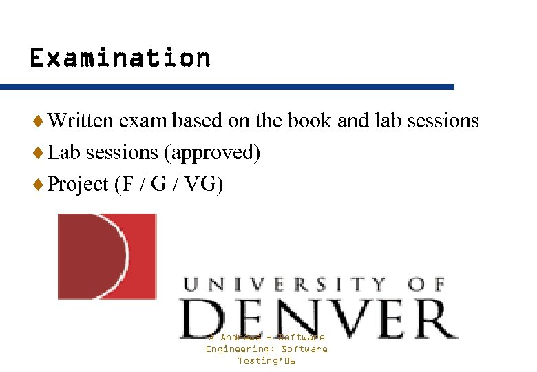 Examination ¨Written exam based on the book and lab sessions ¨Lab sessions (approved) ¨Project