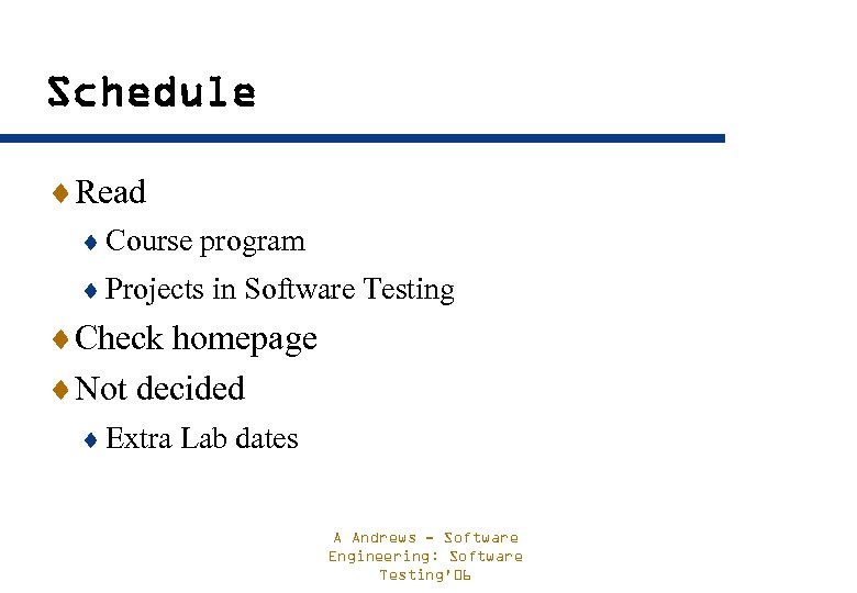 Schedule ¨Read ¨ Course program ¨ Projects in Software Testing ¨Check homepage ¨Not decided