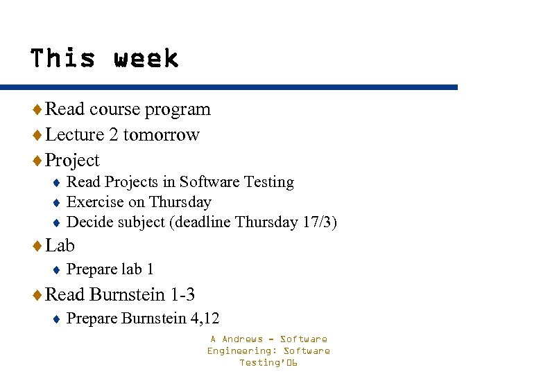This week ¨Read course program ¨Lecture 2 tomorrow ¨Project ¨ Read Projects in Software
