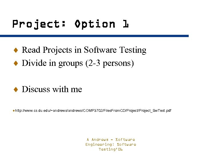 Project: Option 1 ¨ Read Projects in Software Testing ¨ Divide in groups (2