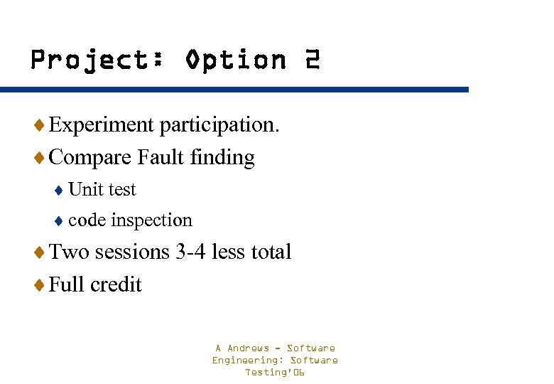 Project: Option 2 ¨Experiment participation. ¨Compare Fault finding ¨ Unit test ¨ code inspection