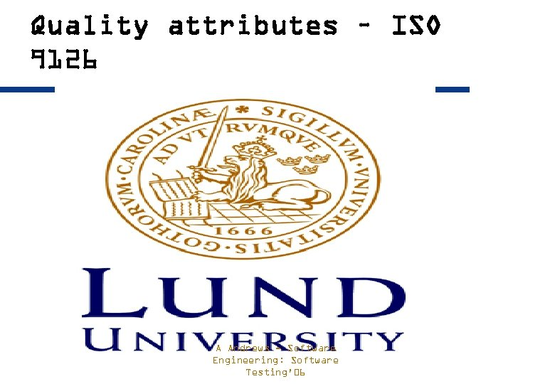 Quality attributes – ISO 9126 A Andrews - Software Engineering: Software Testing'06