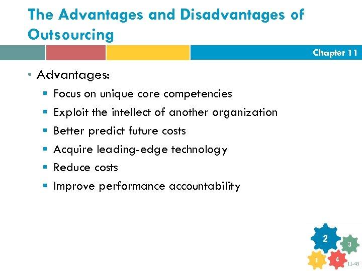 The Advantages and Disadvantages of Outsourcing Chapter 11 • Advantages: § Focus on unique