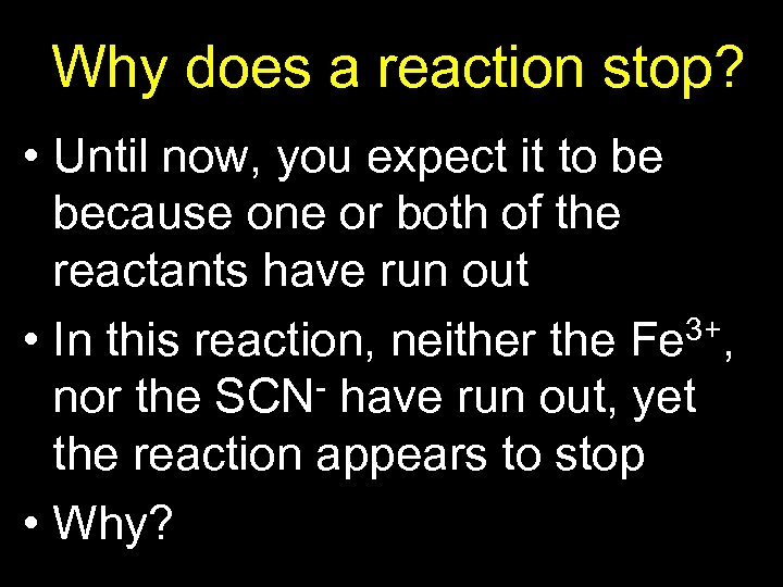 Why does a reaction stop? • Until now, you expect it to be because
