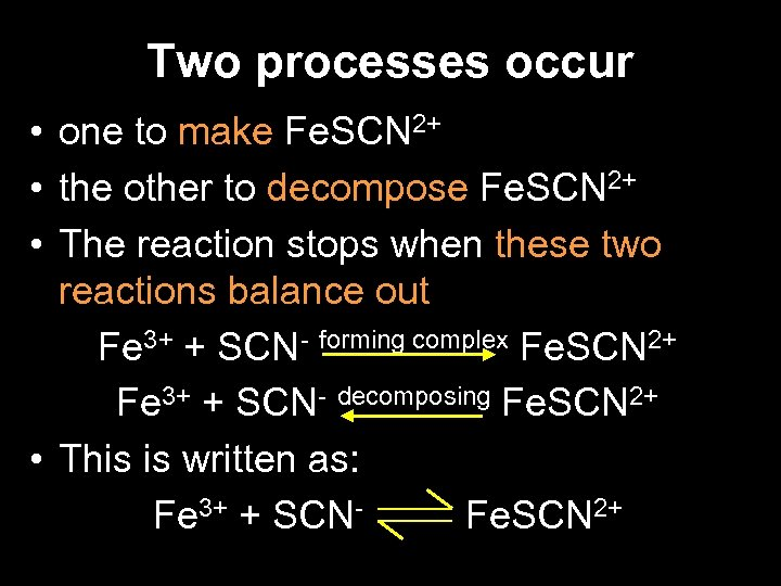 Two processes occur • one to make Fe. SCN 2+ • the other to