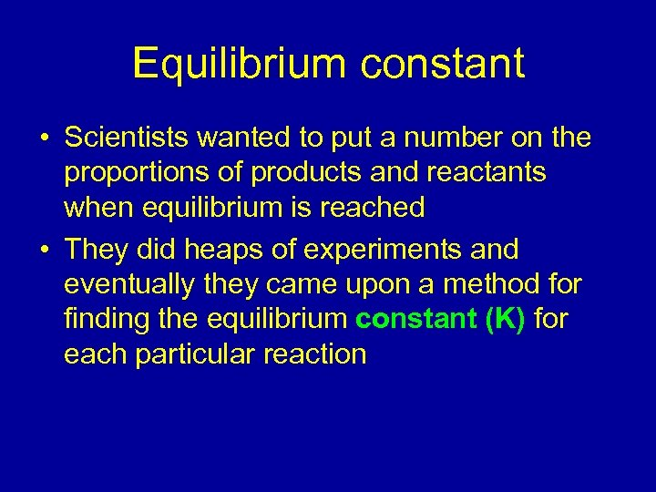 Equilibrium constant • Scientists wanted to put a number on the proportions of products