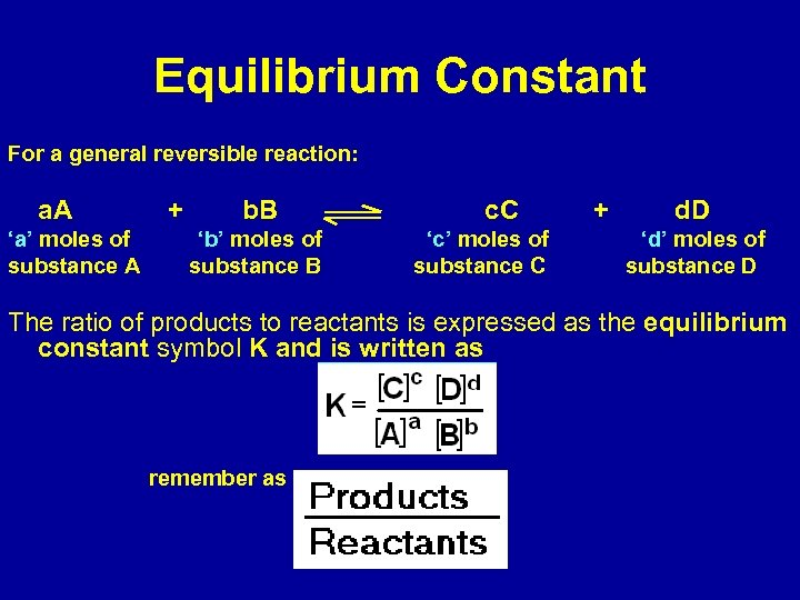 Equilibrium Constant For a general reversible reaction: a. A 'a' moles of substance A