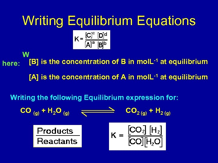 Writing Equilibrium Equations W -1 here: [B] is the concentration of B in mol.