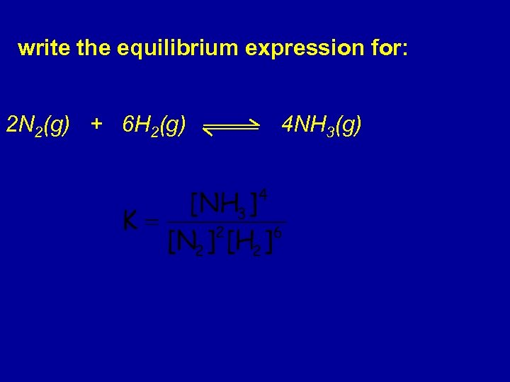 write the equilibrium expression for: 2 N 2(g) + 6 H 2(g) 4 NH