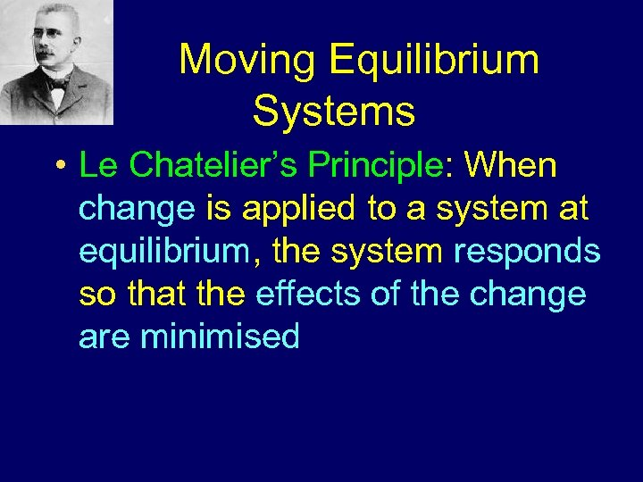 Moving Equilibrium Systems • Le Chatelier's Principle: When change is applied to a system