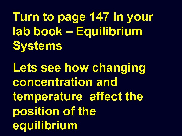 Turn to page 147 in your lab book – Equilibrium Systems Lets see how