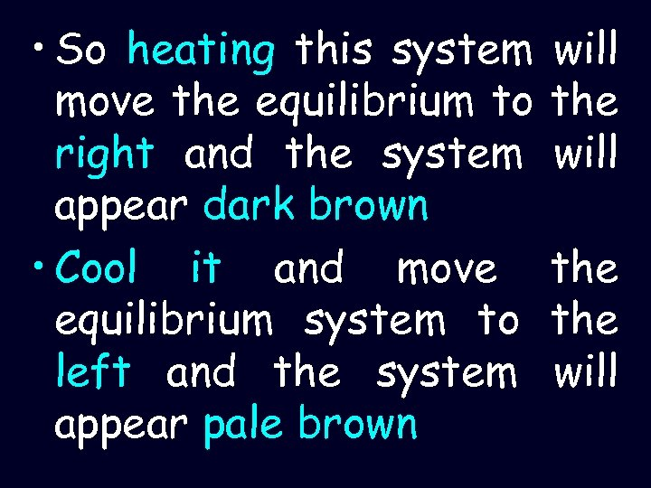 • So heating this system move the equilibrium to right and the system