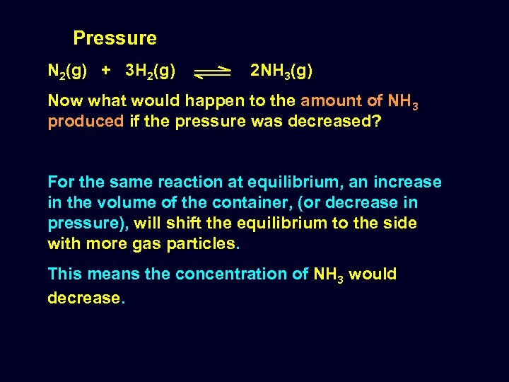 Pressure N 2(g) + 3 H 2(g) 2 NH 3(g) Now what would happen