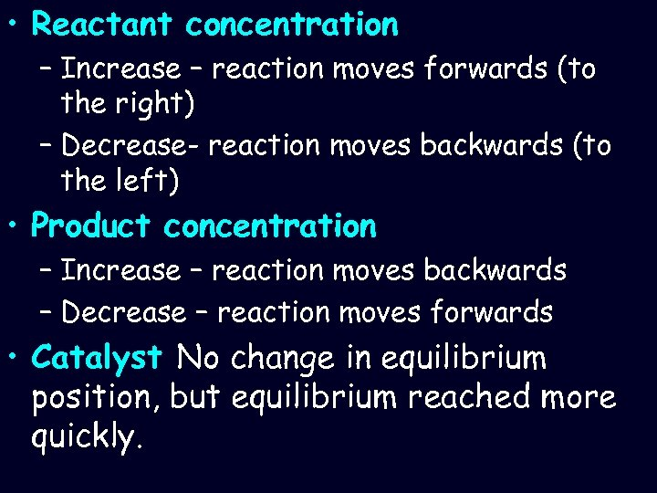 • Reactant concentration – Increase – reaction moves forwards (to the right) –