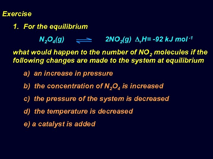 Exercise 1. For the equilibrium N 2 O 4(g) 2 NO 2(g) r. H=