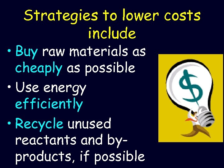Strategies to lower costs include • Buy raw materials as cheaply as possible •