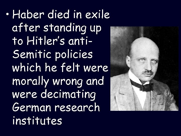 • Haber died in exile after standing up to Hitler's anti. Semitic policies