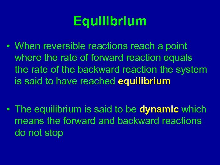 Equilibrium • When reversible reactions reach a point where the rate of forward reaction