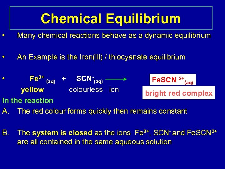 Chemical Equilibrium • Many chemical reactions behave as a dynamic equilibrium • An Example