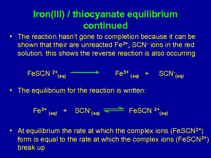 Iron(lll) / thiocyanate equilibrium continued • The reaction hasn't gone to completion because it