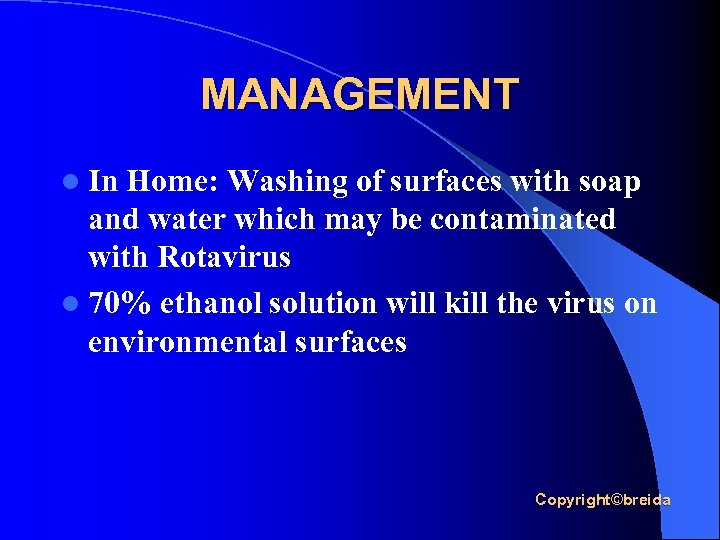 MANAGEMENT l In Home: Washing of surfaces with soap and water which may be