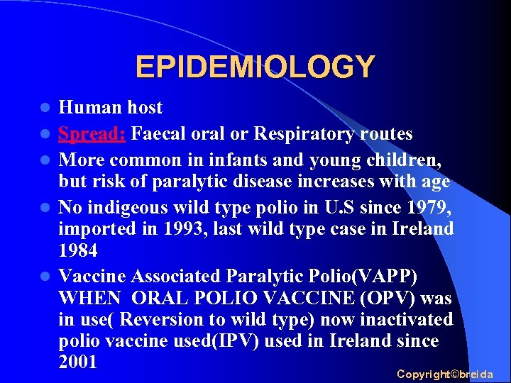 EPIDEMIOLOGY l l l Human host Spread: Faecal or Respiratory routes More common in