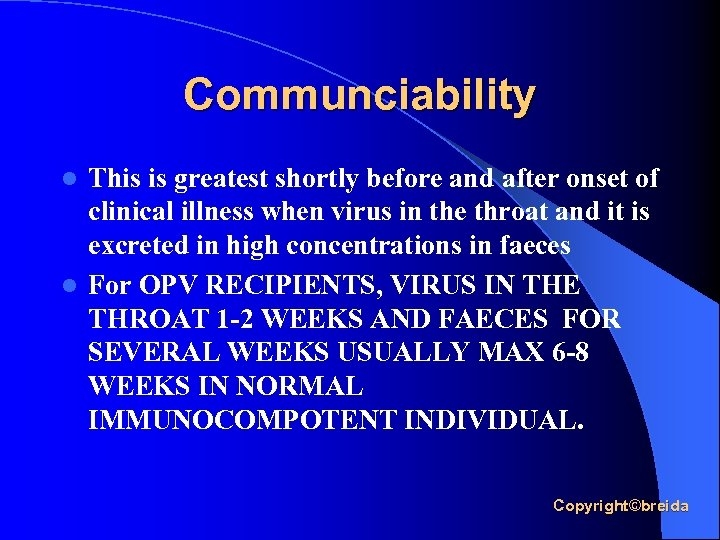Communciability This is greatest shortly before and after onset of clinical illness when virus