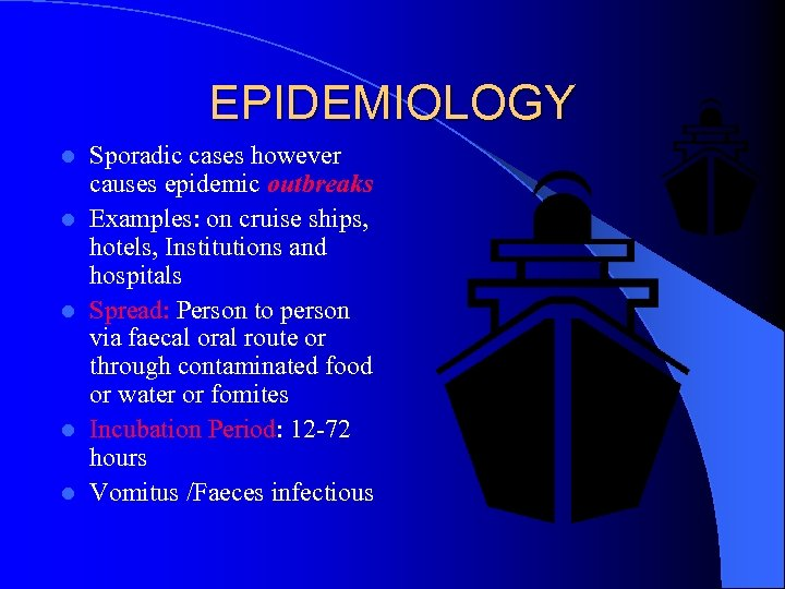 EPIDEMIOLOGY l l l Sporadic cases however causes epidemic outbreaks Examples: on cruise ships,