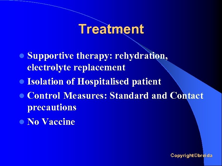 Treatment l Supportive therapy: rehydration, electrolyte replacement l Isolation of Hospitalised patient l Control