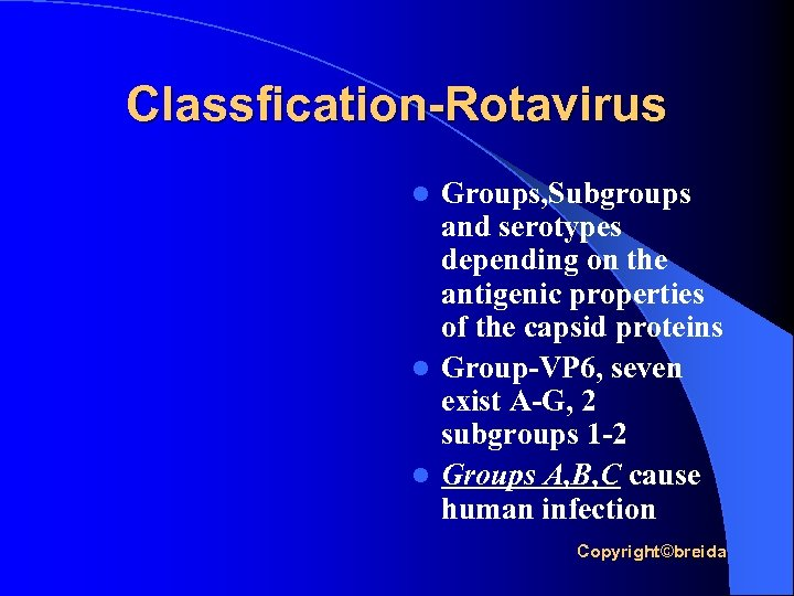 Classfication-Rotavirus Groups, Subgroups and serotypes depending on the antigenic properties of the capsid proteins
