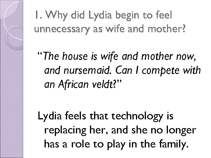 "1. Why did Lydia begin to feel unnecessary as wife and mother? ""The house"