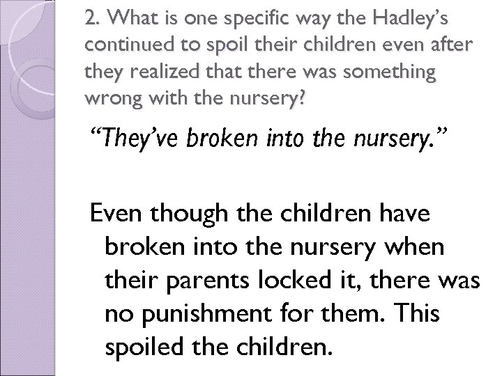 2. What is one specific way the Hadley's continued to spoil their children even