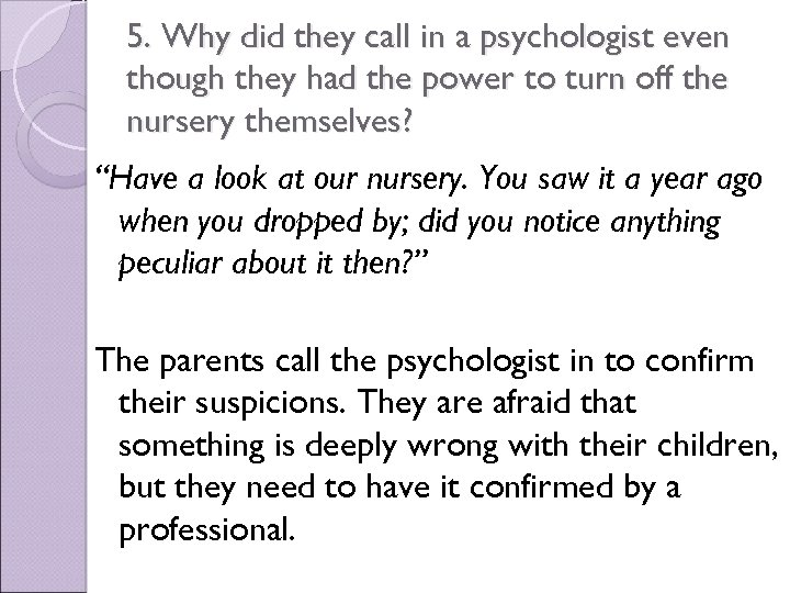 5. Why did they call in a psychologist even though they had the power