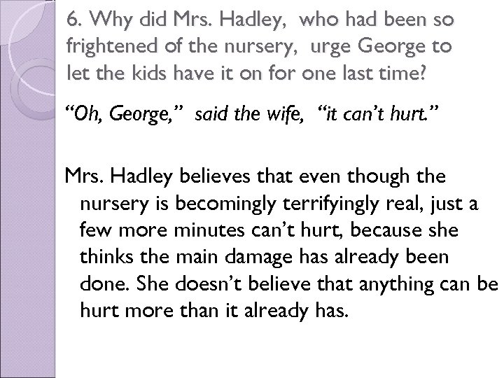 6. Why did Mrs. Hadley, who had been so frightened of the nursery, urge