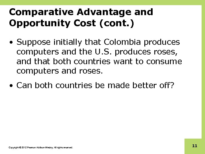 Comparative Advantage and Opportunity Cost (cont. ) • Suppose initially that Colombia produces computers