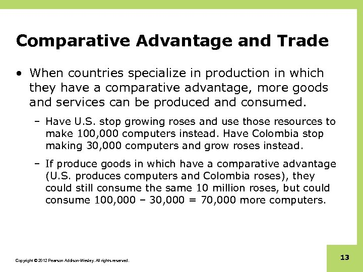 Comparative Advantage and Trade • When countries specialize in production in which they have