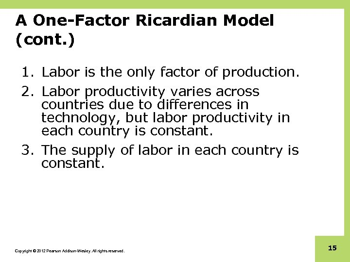 A One-Factor Ricardian Model (cont. ) 1. Labor is the only factor of production.