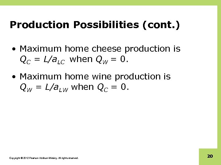 Production Possibilities (cont. ) • Maximum home cheese production is QC = L/a. LC