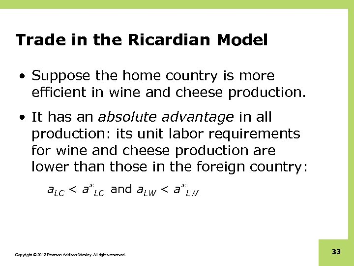Trade in the Ricardian Model • Suppose the home country is more efficient in