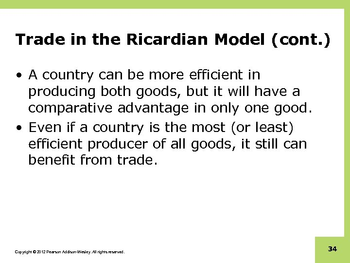 Trade in the Ricardian Model (cont. ) • A country can be more efficient