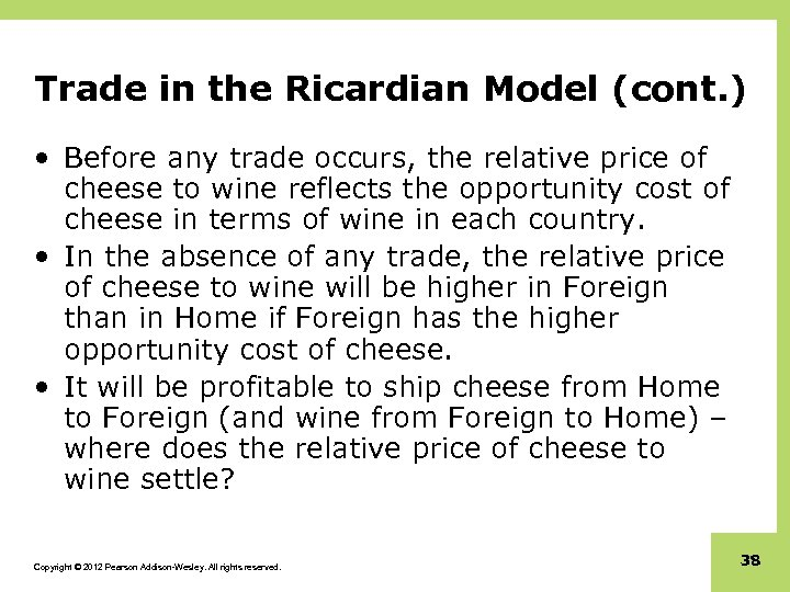 Trade in the Ricardian Model (cont. ) • Before any trade occurs, the relative