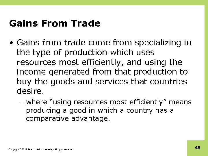 Gains From Trade • Gains from trade come from specializing in the type of