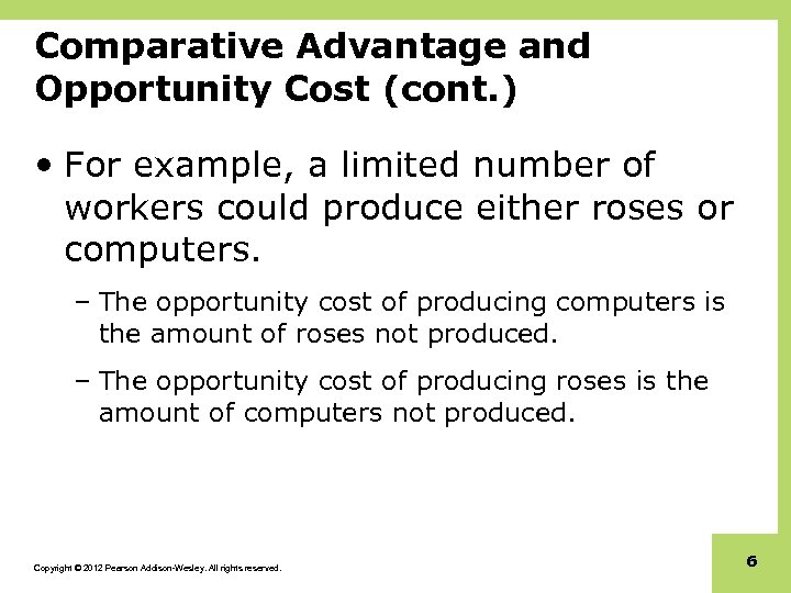 Comparative Advantage and Opportunity Cost (cont. ) • For example, a limited number of