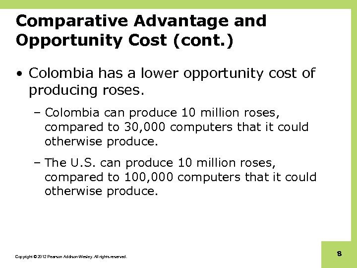 Comparative Advantage and Opportunity Cost (cont. ) • Colombia has a lower opportunity cost
