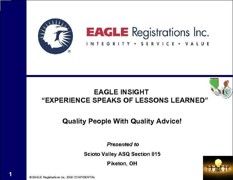 "EAGLE INSIGHT ""EXPERIENCE SPEAKS OF LESSONS LEARNED"" Quality People With Quality Advice! Presented to"