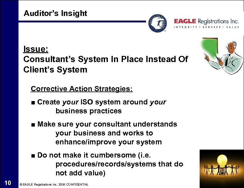 Auditor's Insight Issue: Consultant's System In Place Instead Of Client's System Corrective Action Strategies: