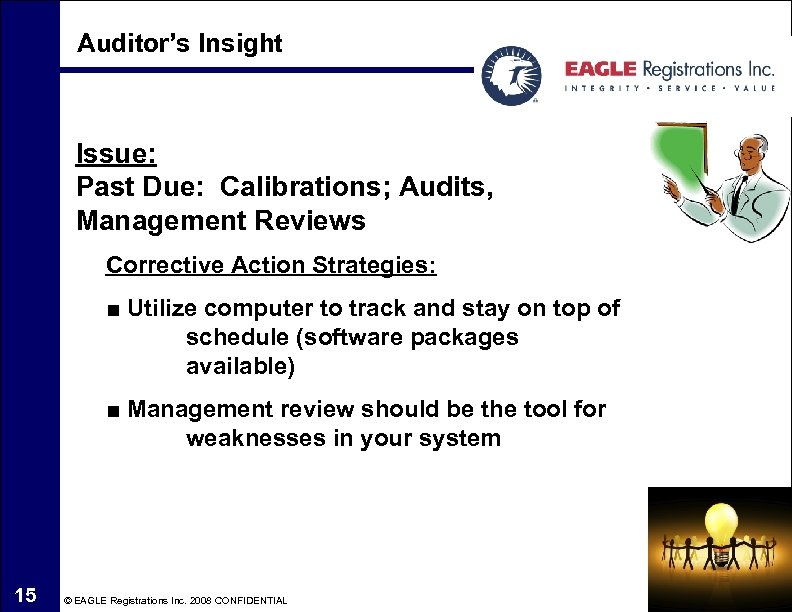 Auditor's Insight Issue: Past Due: Calibrations; Audits, Management Reviews Corrective Action Strategies: ■ Utilize