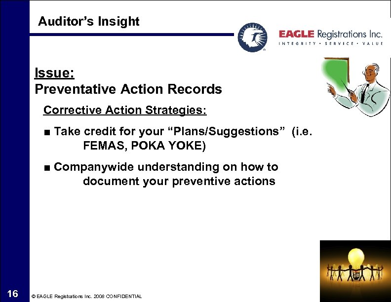 Auditor's Insight Issue: Preventative Action Records Corrective Action Strategies: ■ Take credit for your