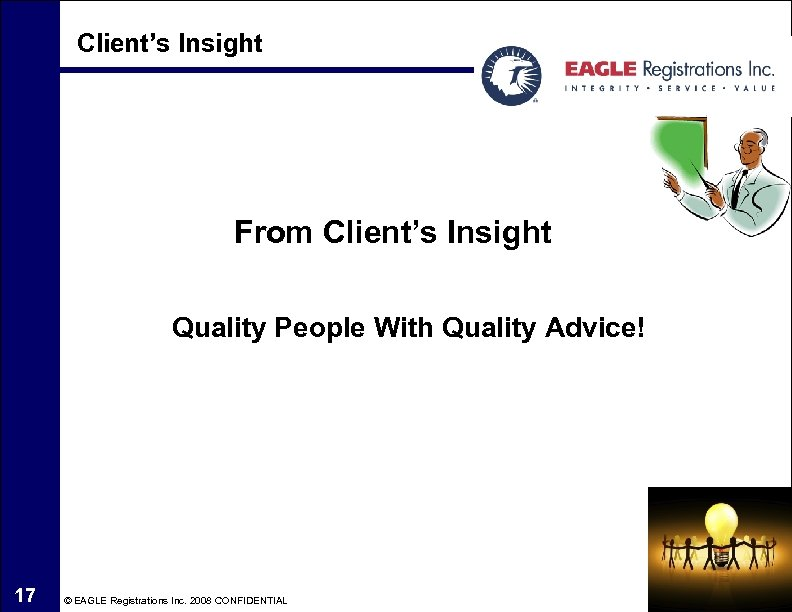 Client's Insight From Client's Insight Quality People With Quality Advice! 17 © EAGLE Registrations