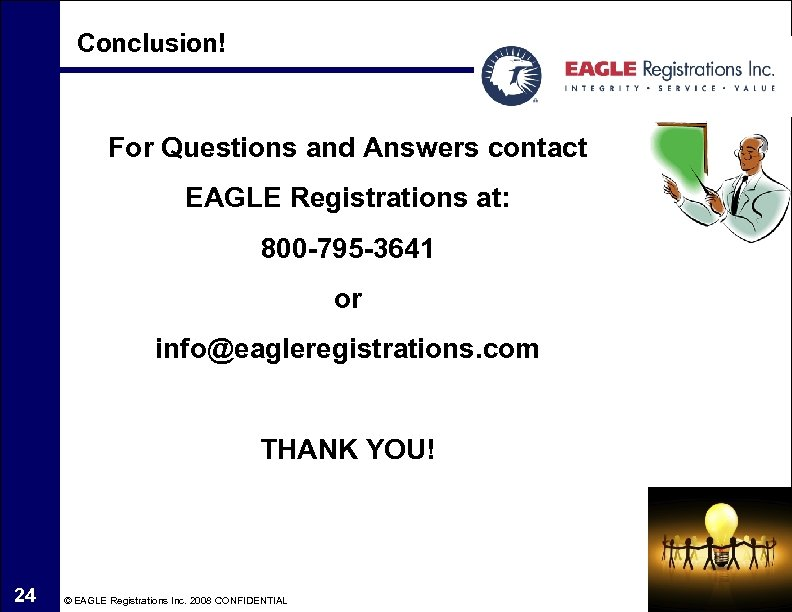Conclusion! For Questions and Answers contact EAGLE Registrations at: 800 -795 -3641 or info@eagleregistrations.